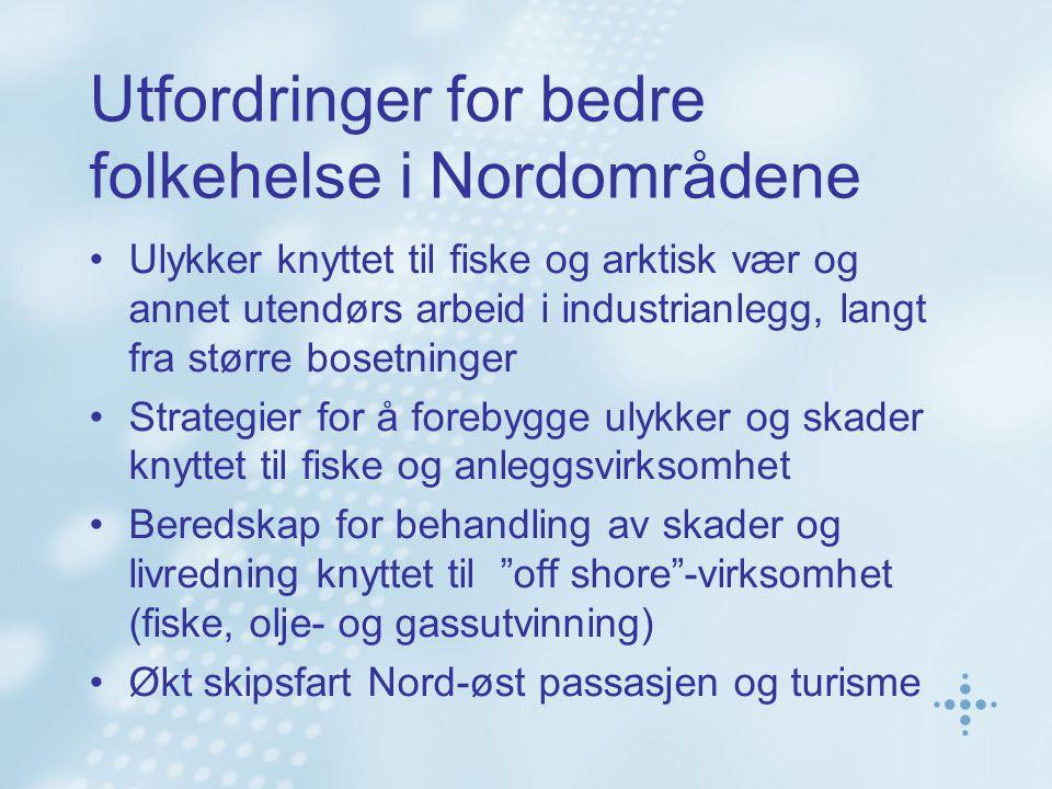 Utfordringer for bedre folkehelse i Nordområdene •Ulykker knyttet til fiske og arktisk vær og annet utendørs arbeid i industrianlegg, langt fra større