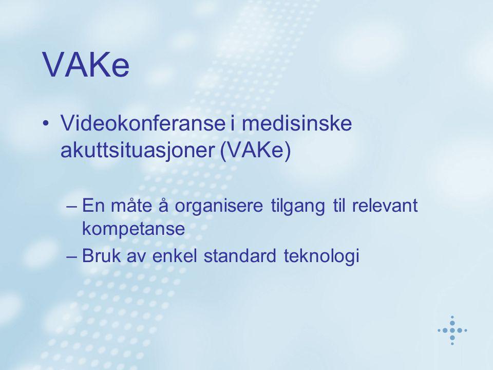 VAKe •Videokonferanse i medisinske akuttsituasjoner (VAKe) –En måte å organisere tilgang til relevant kompetanse –Bruk av enkel standard teknologi