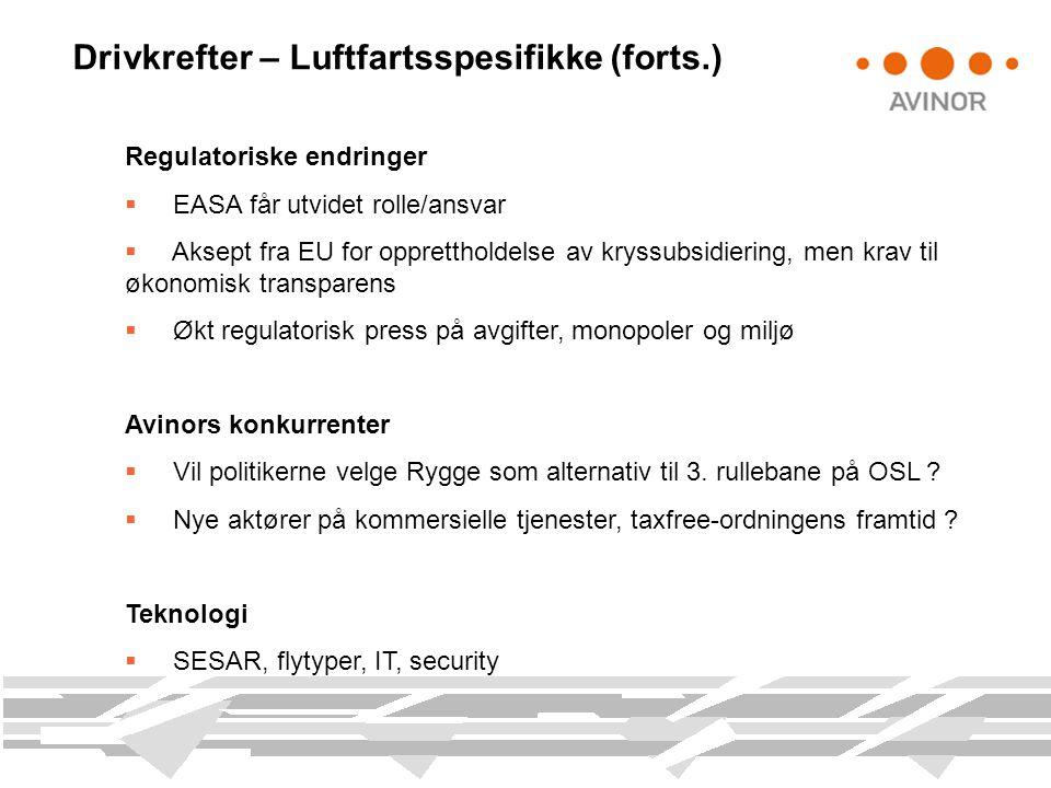 Drivkrefter – Luftfartsspesifikke (forts.) Regulatoriske endringer  EASA får utvidet rolle/ansvar  Aksept fra EU for opprettholdelse av kryssubsidie