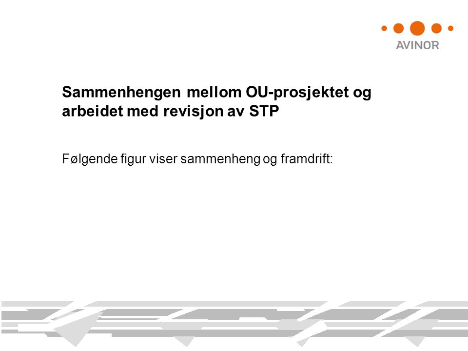Sammenhengen mellom OU-prosjektet og arbeidet med revisjon av STP Følgende figur viser sammenheng og framdrift: