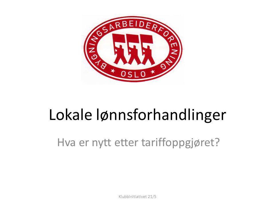 Lokale lønnsforhandlinger Hva er nytt etter tariffoppgjøret Klubbinitiativet 21/5