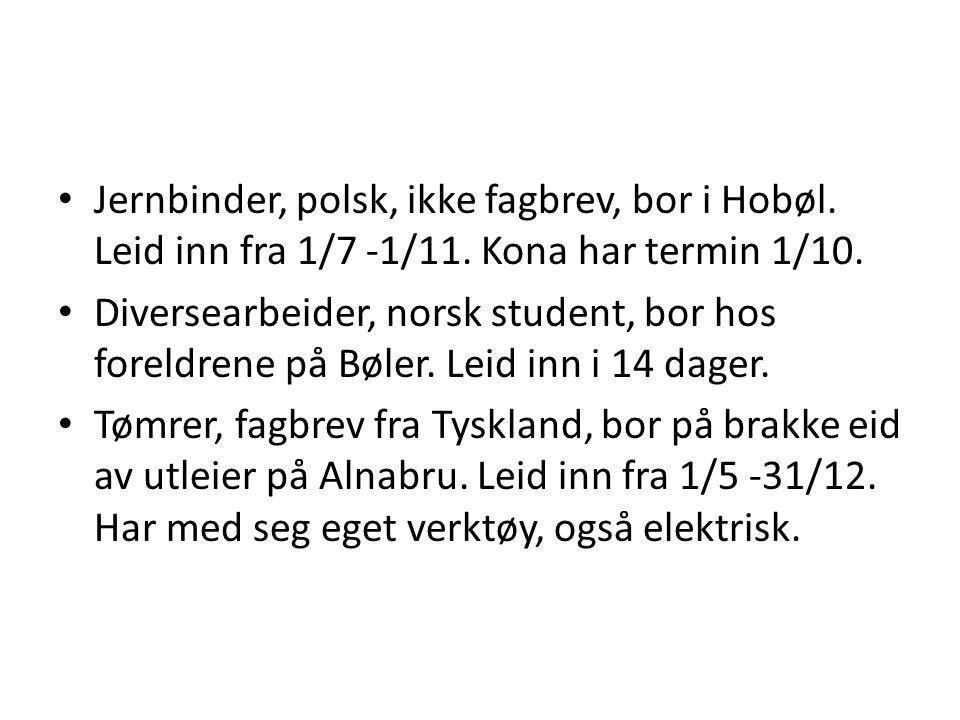 • Jernbinder, polsk, ikke fagbrev, bor i Hobøl. Leid inn fra 1/7 -1/11.