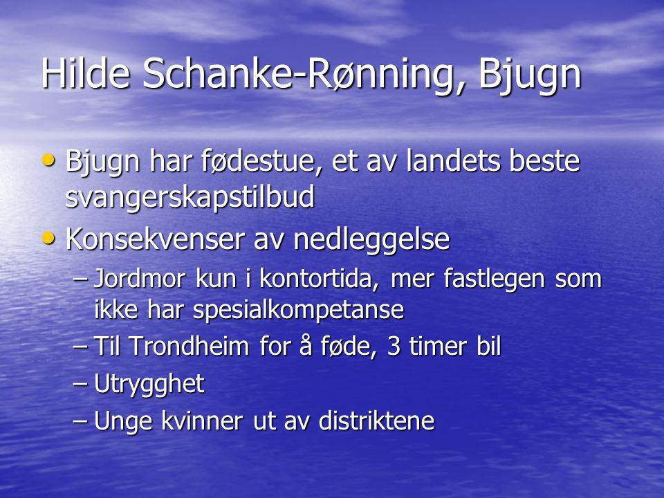Hilde Schanke-Rønning, Bjugn • Bjugn har fødestue, et av landets beste svangerskapstilbud • Konsekvenser av nedleggelse –Jordmor kun i kontortida, mer