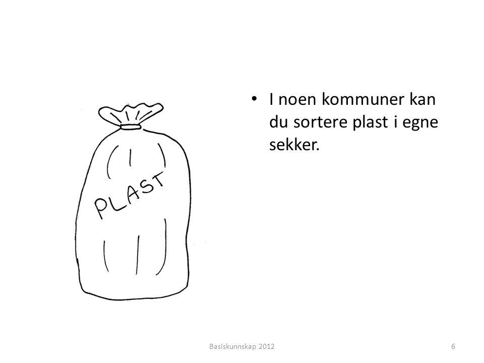• I noen kommuner kan du sortere plast i egne sekker. Basiskunnskap 20126