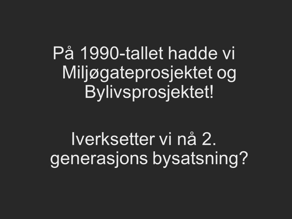 På 1990-tallet hadde vi Miljøgateprosjektet og Bylivsprosjektet! Iverksetter vi nå 2. generasjons bysatsning?
