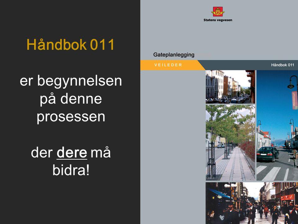 Håndbok 011 er begynnelsen på denne prosessen der dere må bidra!