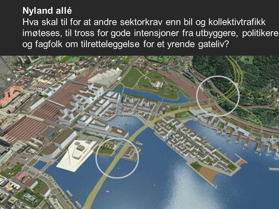 Nyland allé Hva skal til for at andre sektorkrav enn bil og kollektivtrafikk imøteses, til tross for gode intensjoner fra utbyggere, politikere og fagfolk om tilretteleggelse for et yrende gateliv