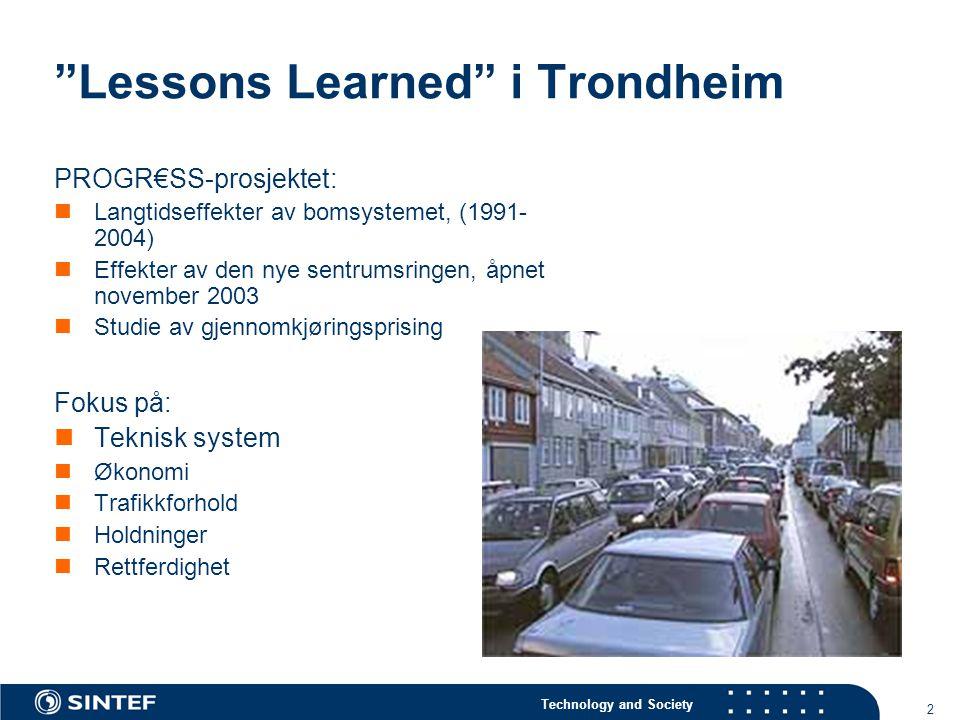 Technology and Society 2 Lessons Learned i Trondheim PROGR€SS-prosjektet:  Langtidseffekter av bomsystemet, (1991- 2004)  Effekter av den nye sentrumsringen, åpnet november 2003  Studie av gjennomkjøringsprising Fokus på:  Teknisk system  Økonomi  Trafikkforhold  Holdninger  Rettferdighet