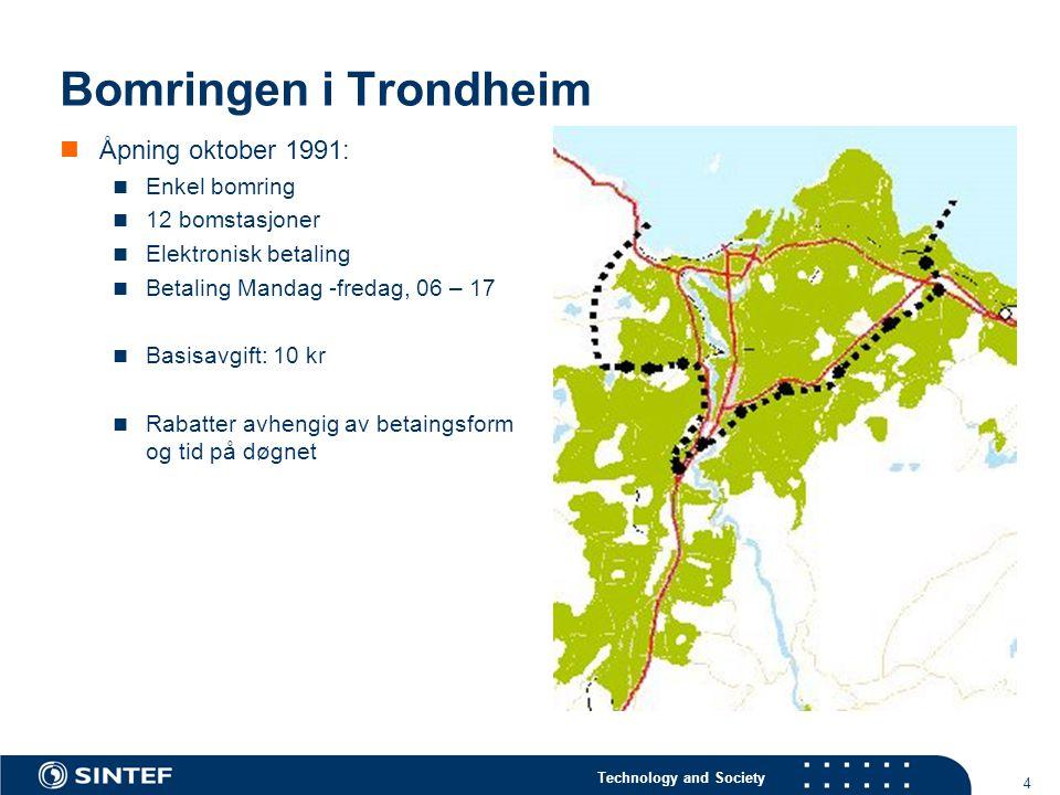 Technology and Society 4 Bomringen i Trondheim  Åpning oktober 1991:  Enkel bomring  12 bomstasjoner  Elektronisk betaling  Betaling Mandag -fredag, 06 – 17  Basisavgift: 10 kr  Rabatter avhengig av betaingsform og tid på døgnet