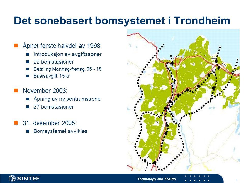 Technology and Society 5 Det sonebasert bomsystemet i Trondheim  Åpnet første halvdel av 1998:  Introduksjon av avgiftssoner  22 bomstasjoner  Betaling Mandag-fredag, 06 - 18  Basisavgift: 15 kr  November 2003:  Åpning av ny sentrumssone  27 bomstasjoner  31.