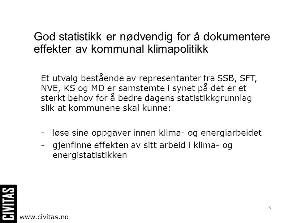 5 God statistikk er nødvendig for å dokumentere effekter av kommunal klimapolitikk Et utvalg bestående av representanter fra SSB, SFT, NVE, KS og MD e