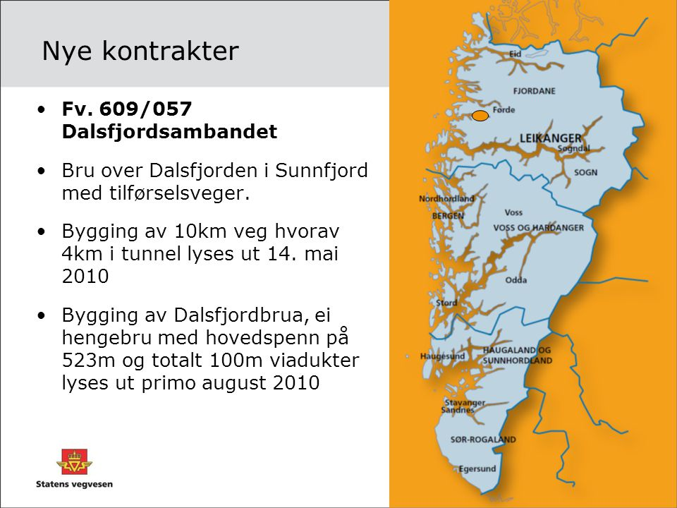 Nye kontrakter •Fv. 609/057 Dalsfjordsambandet •Bru over Dalsfjorden i Sunnfjord med tilførselsveger. •Bygging av 10km veg hvorav 4km i tunnel lyses u