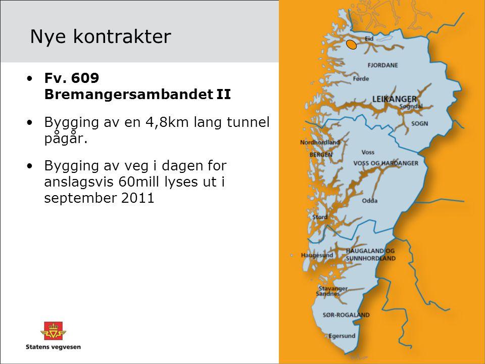 Nye kontrakter •Fv. 609 Bremangersambandet II •Bygging av en 4,8km lang tunnel pågår. •Bygging av veg i dagen for anslagsvis 60mill lyses ut i septemb