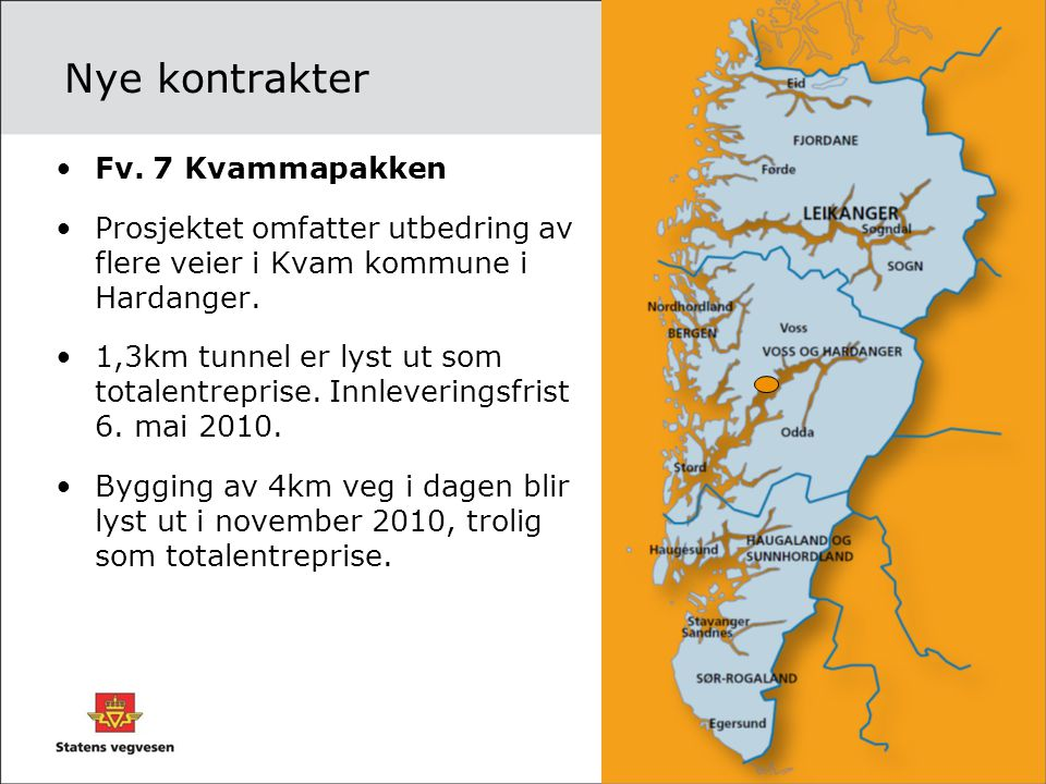 Nye kontrakter •Fv. 7 Kvammapakken •Prosjektet omfatter utbedring av flere veier i Kvam kommune i Hardanger. •1,3km tunnel er lyst ut som totalentrepr