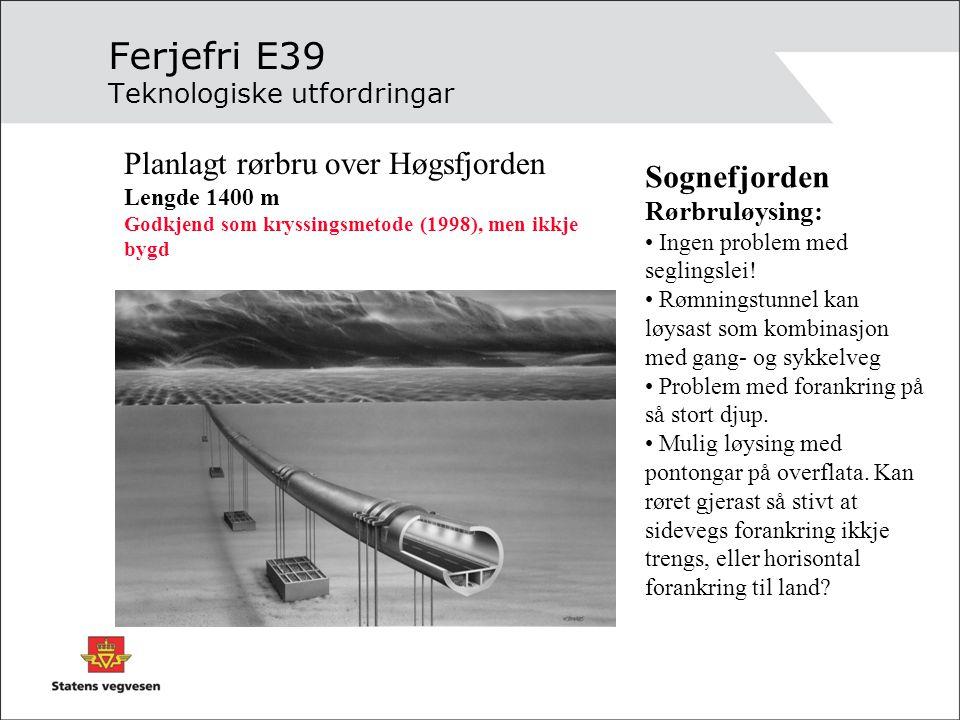 Ferjefri E39 Teknologiske utfordringar Sognefjorden Rørbruløysing: • Ingen problem med seglingslei! • Rømningstunnel kan løysast som kombinasjon med g