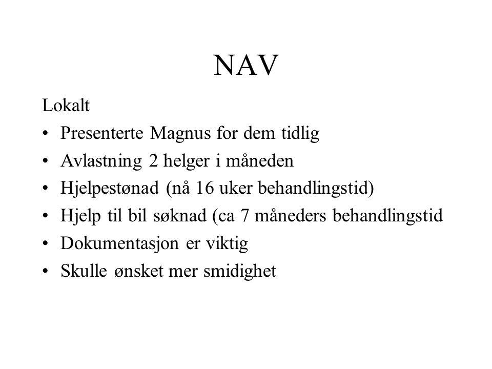 NAV Lokalt •Presenterte Magnus for dem tidlig •Avlastning 2 helger i måneden •Hjelpestønad (nå 16 uker behandlingstid) •Hjelp til bil søknad (ca 7 måneders behandlingstid •Dokumentasjon er viktig •Skulle ønsket mer smidighet