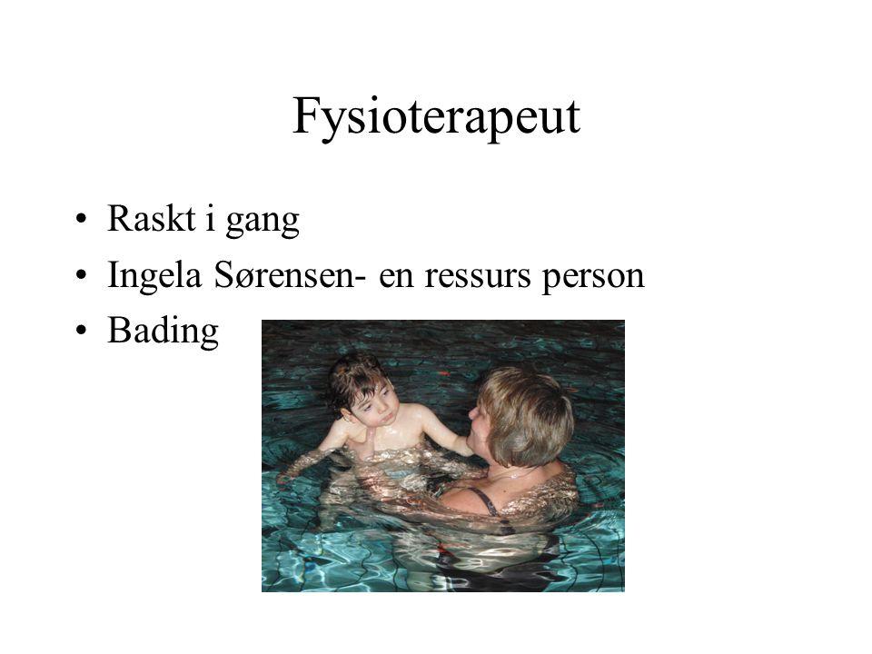 Fysioterapeut •Raskt i gang •Ingela Sørensen- en ressurs person •Bading