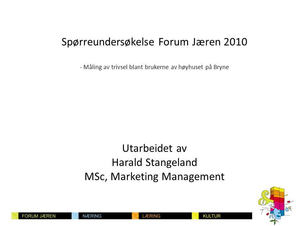 Spørreundersøkelse Forum Jæren 2010 - Måling av trivsel blant brukerne av høyhuset på Bryne Utarbeidet av Harald Stangeland MSc, Marketing Management