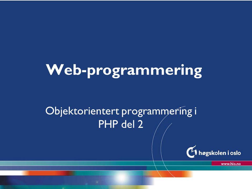 Høgskolen i Oslo Web-programmering Objektorientert programmering i PHP del 2