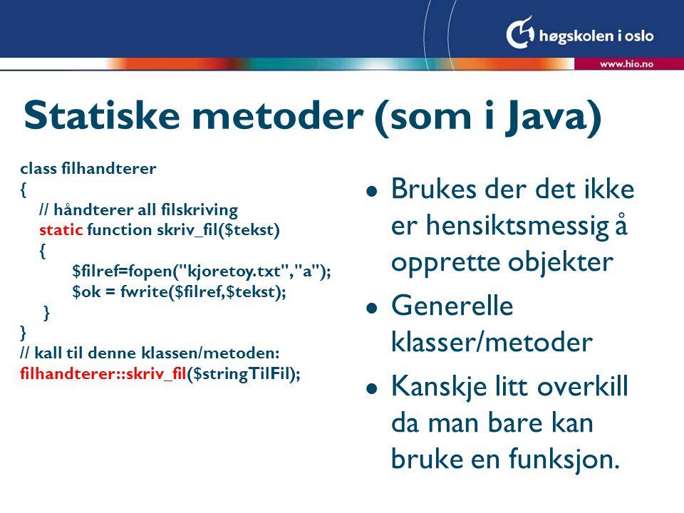 Statiske metoder (som i Java) l Brukes der det ikke er hensiktsmessig å opprette objekter l Generelle klasser/metoder l Kanskje litt overkill da man b