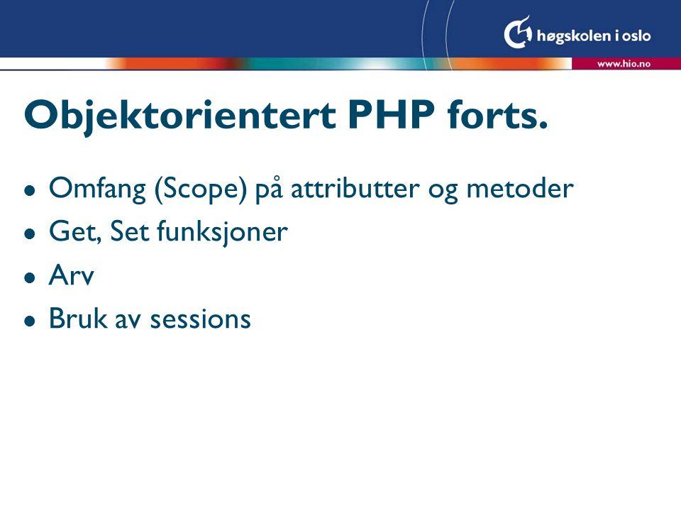 Objektorientert PHP forts. l Omfang (Scope) på attributter og metoder l Get, Set funksjoner l Arv l Bruk av sessions