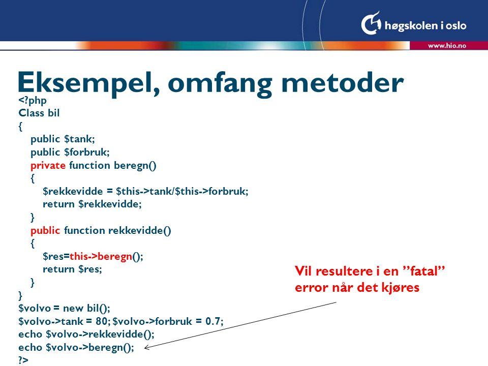 Eksempel, omfang metoder <?php Class bil { public $tank; public $forbruk; private function beregn() { $rekkevidde = $this->tank/$this->forbruk; return