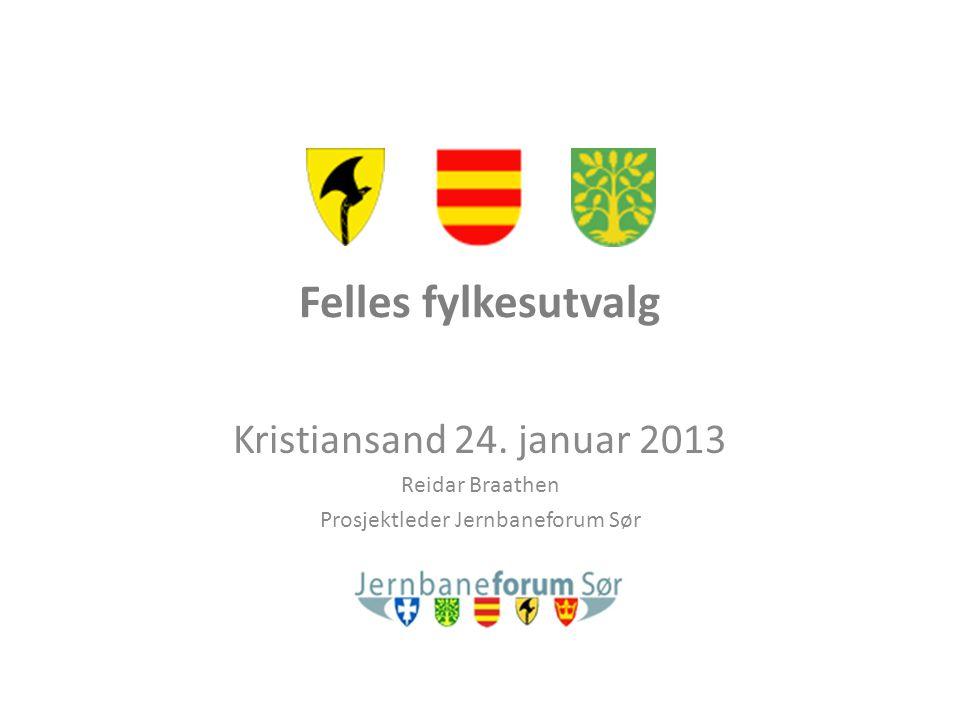 Felles fylkesutvalg Kristiansand 24. januar 2013 Reidar Braathen Prosjektleder Jernbaneforum Sør