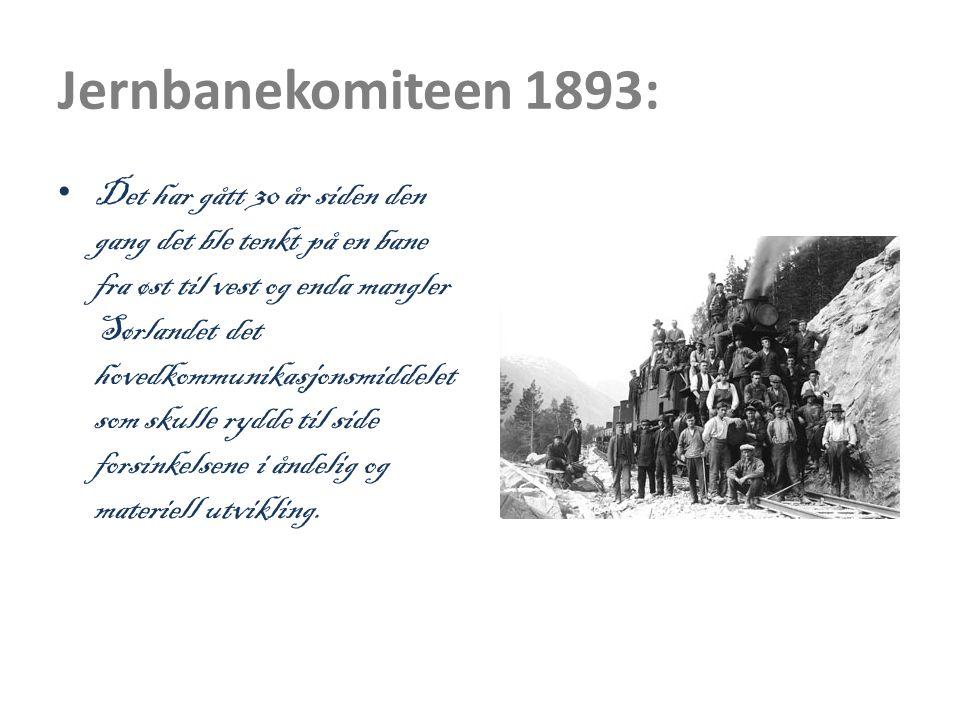 Jernbanekomiteen 1893: • Det har gått 30 år siden den gang det ble tenkt på en bane fra øst til vest og enda mangler Sørlandet det hovedkommunikasjonsmiddelet som skulle rydde til side forsinkelsene i åndelig og materiell utvikling.