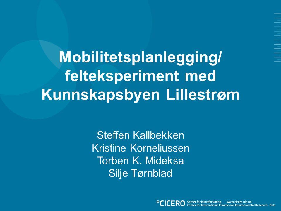 Mobilitetsplanlegging/ felteksperiment med Kunnskapsbyen Lillestrøm Steffen Kallbekken Kristine Korneliussen Torben K. Mideksa Silje Tørnblad