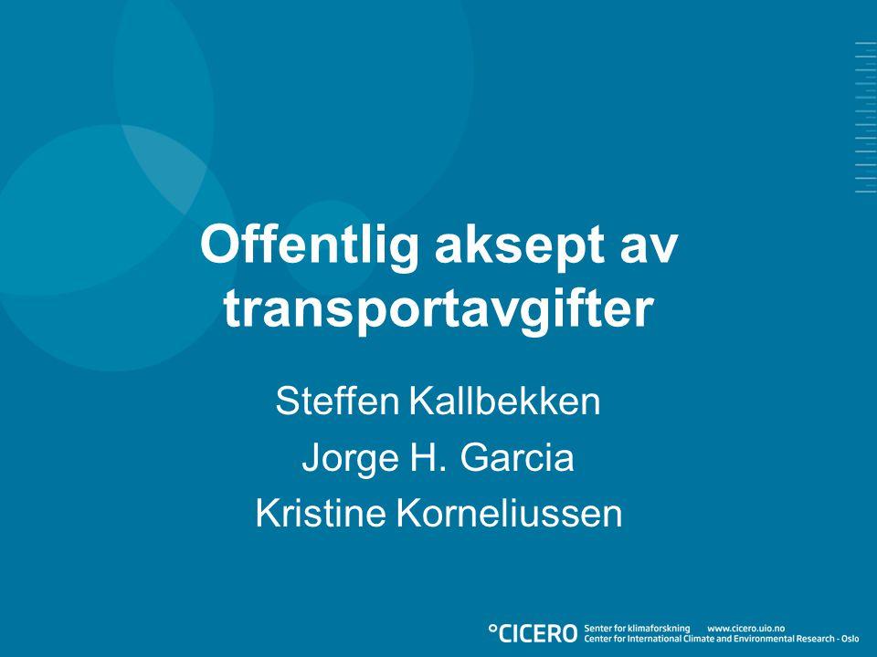 Offentlig aksept av transportavgifter Steffen Kallbekken Jorge H. Garcia Kristine Korneliussen
