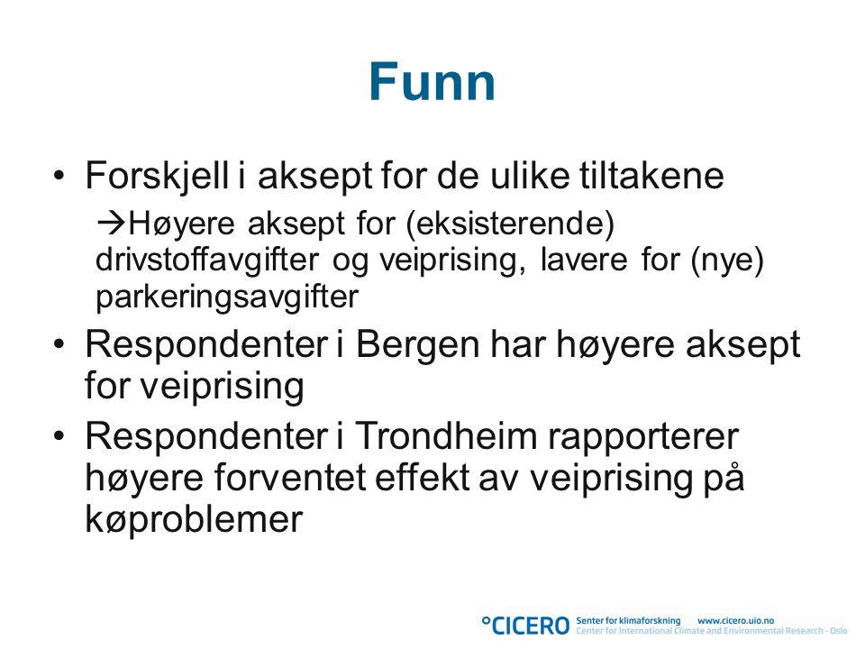 Funn •Forskjell i aksept for de ulike tiltakene  Høyere aksept for (eksisterende) drivstoffavgifter og veiprising, lavere for (nye) parkeringsavgifte