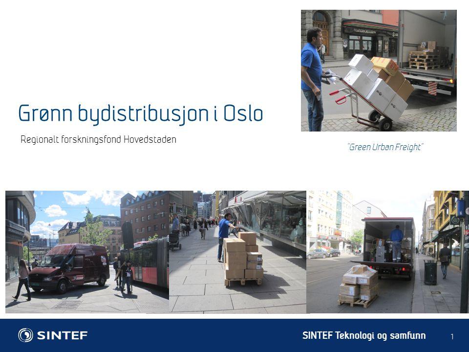 SINTEF Teknologi og samfunn Regionalt forskningsfond Hovedstaden 1 Green Urban Freight Grønn bydistribusjon i Oslo