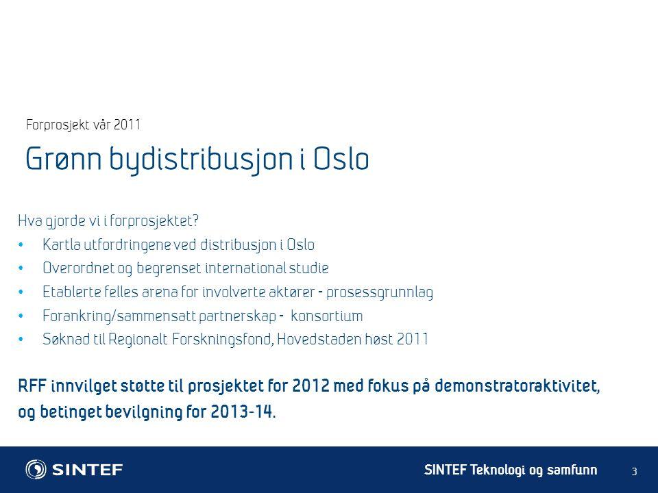 SINTEF Teknologi og samfunn Forprosjekt vår 2011 3 Hva gjorde vi i forprosjektet? • Kartla utfordringene ved distribusjon i Oslo • Overordnet og begre