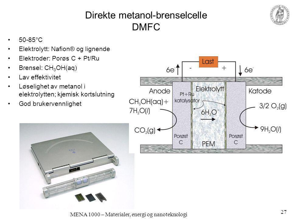MENA 1000 – Materialer, energi og nanoteknologi Direkte metanol-brenselcelle DMFC •50-85°C •Elektrolytt: Nafion® og lignende •Elektroder: Porøs C + Pt