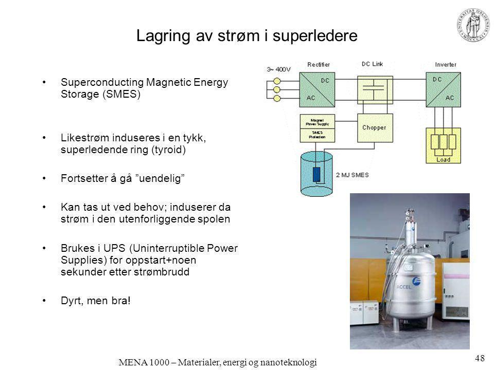 MENA 1000 – Materialer, energi og nanoteknologi Lagring av strøm i superledere •Superconducting Magnetic Energy Storage (SMES) •Likestrøm induseres i