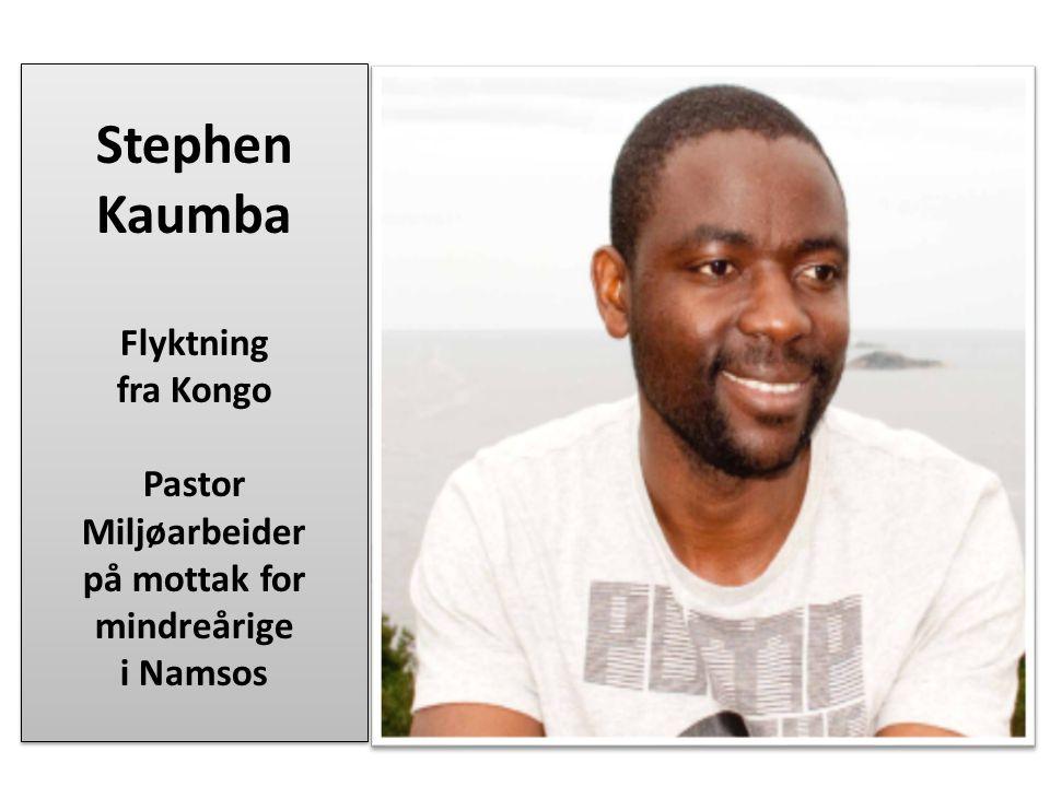 Stephen Kaumba Flyktning fra Kongo Pastor Miljøarbeider på mottak for mindreårige i Namsos