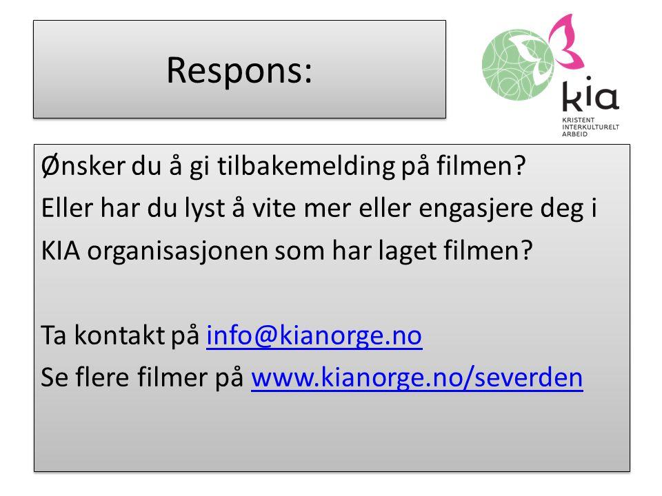 Respons: Ønsker du å gi tilbakemelding på filmen? Eller har du lyst å vite mer eller engasjere deg i KIA organisasjonen som har laget filmen? Ta konta