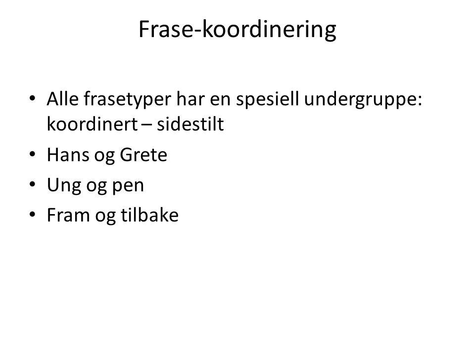 Frase-koordinering • Alle frasetyper har en spesiell undergruppe: koordinert – sidestilt • Hans og Grete • Ung og pen • Fram og tilbake