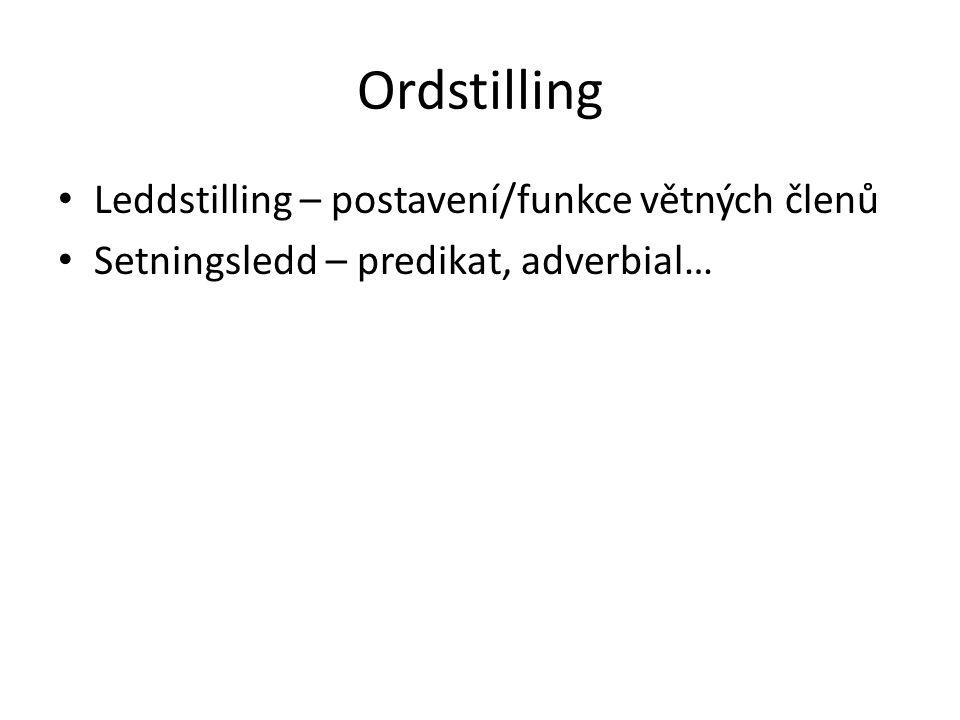 Ordstilling • Leddstilling – postavení/funkce větných členů • Setningsledd – predikat, adverbial…