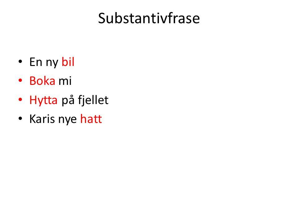 Substantivfrase • En ny bil • Boka mi • Hytta på fjellet • Karis nye hatt