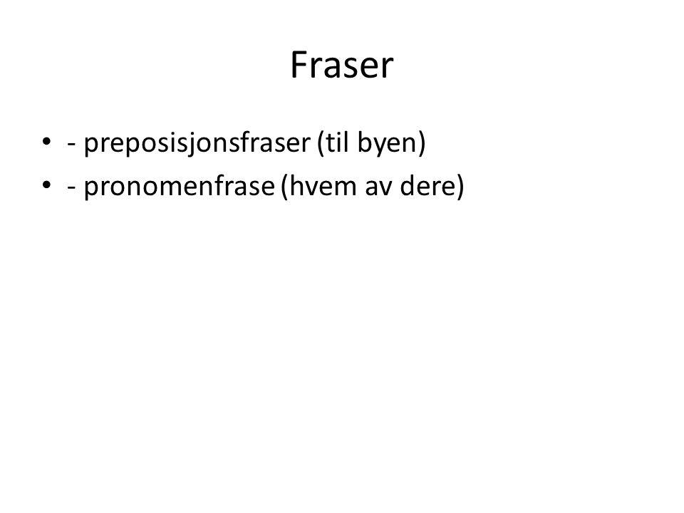 Fraser • - preposisjonsfraser (til byen) • - pronomenfrase (hvem av dere)