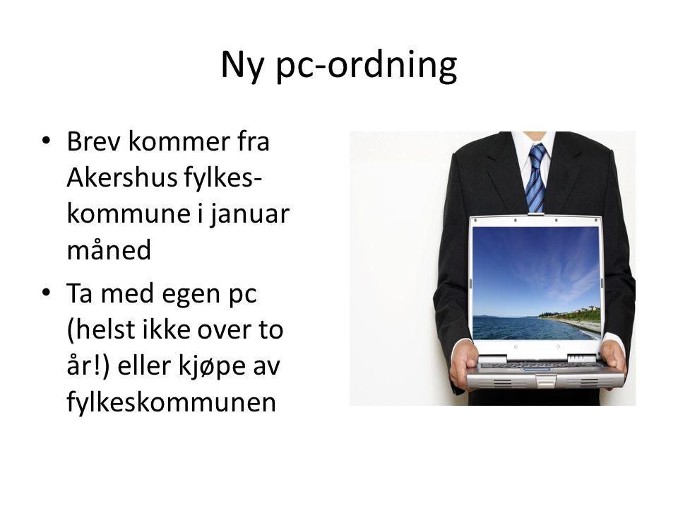 Ny pc-ordning • Brev kommer fra Akershus fylkes- kommune i januar måned • Ta med egen pc (helst ikke over to år!) eller kjøpe av fylkeskommunen