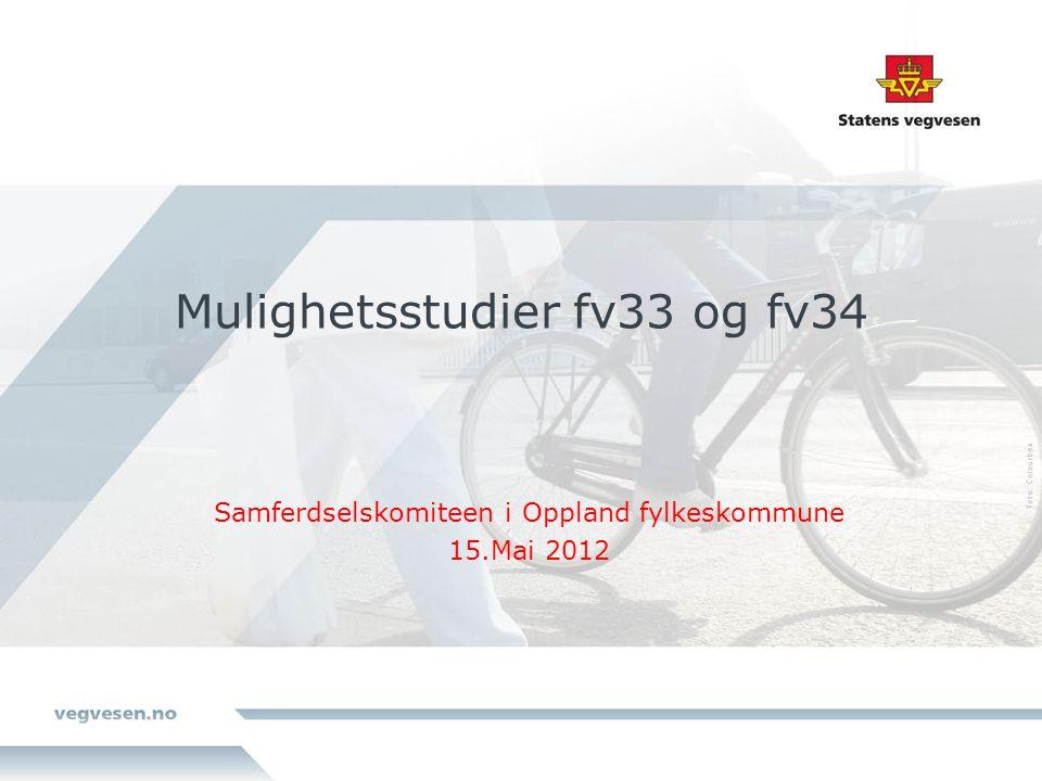 Mulighetsstudier fv33 og fv34 Samferdselskomiteen i Oppland fylkeskommune 15.Mai 2012