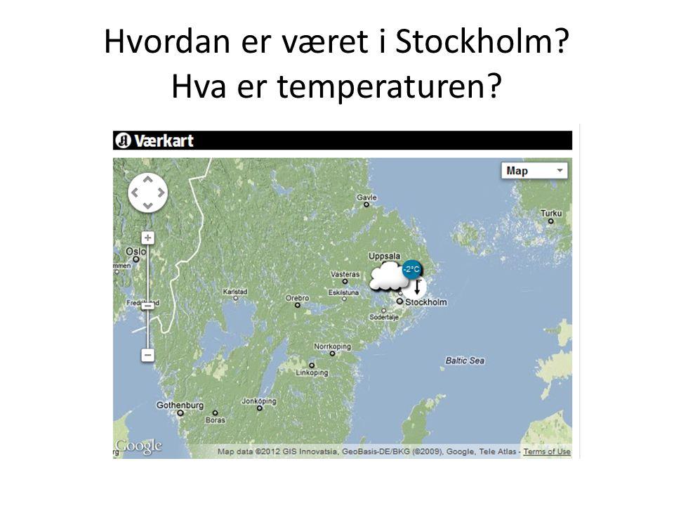Hvordan er været i Stockholm? Hva er temperaturen?