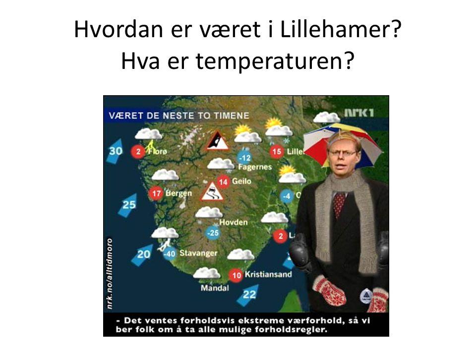 Hvordan er været i Lillehamer? Hva er temperaturen?