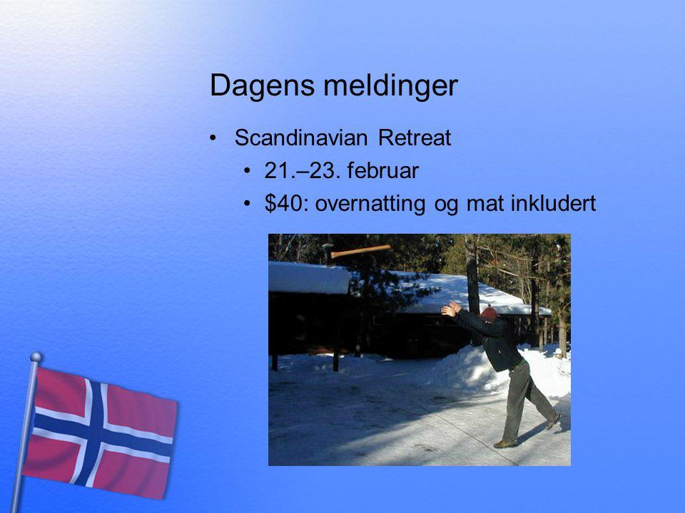 Dagens meldinger •Scandinavian Retreat •21.–23. februar •$40: overnatting og mat inkludert