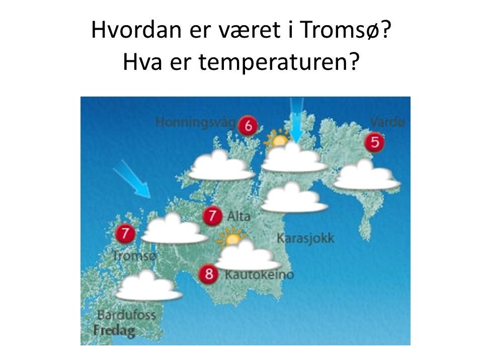 Hvordan er været i Tromsø? Hva er temperaturen?
