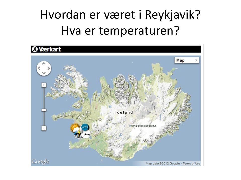 Hvordan er været i Reykjavik? Hva er temperaturen?