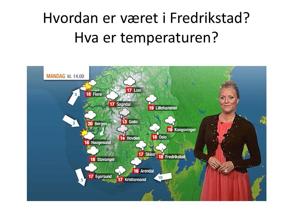 Hvordan er været i Fredrikstad? Hva er temperaturen?