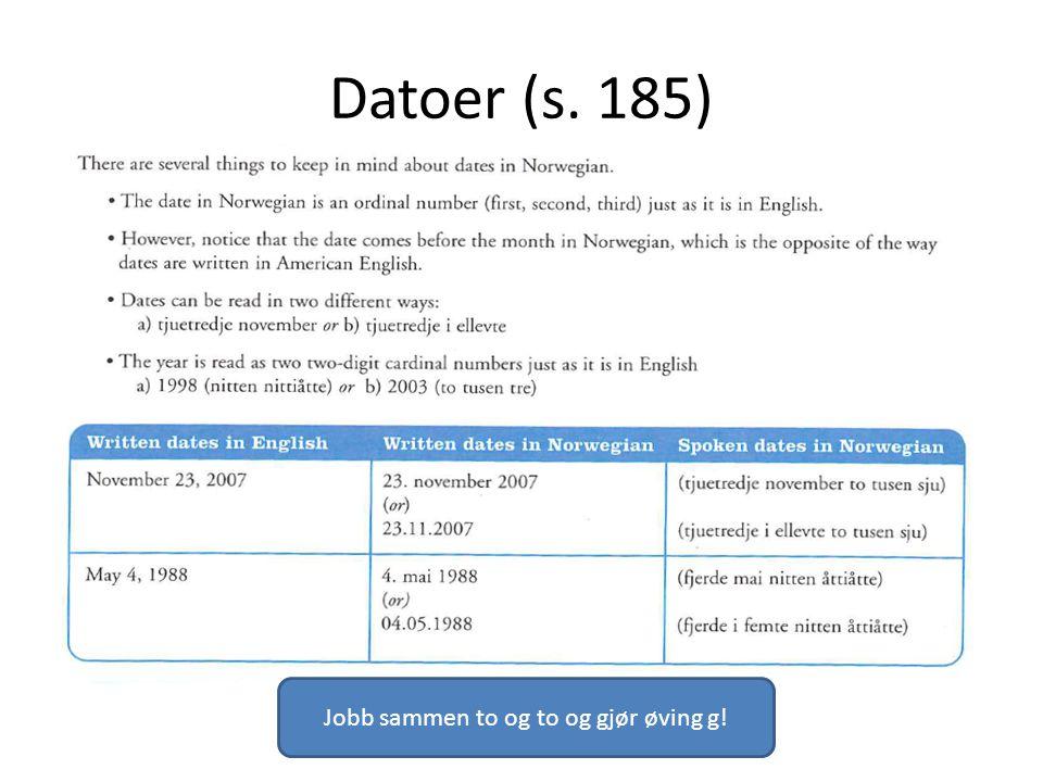 Datoer (s. 185) Jobb sammen to og to og gjør øving g!
